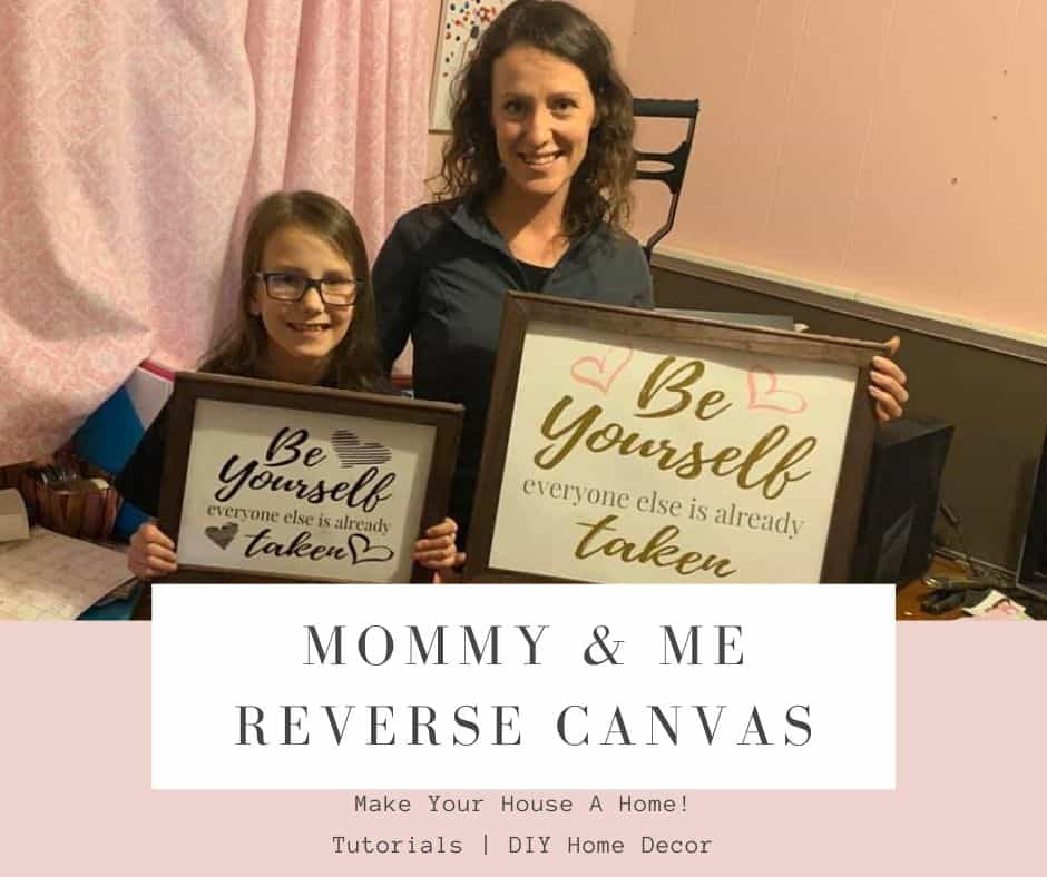Mommy & Me Reverse Canvas tutorial on theoldsummershome.com A great project for both mother and daughter. #BeYourself #BeYourselfSign #MommyAndMe ReverseCanvas #SignMaking #VinylSign #EasySign #DIYSigns #GirlBedroomDecor